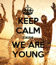 KEEP CALM 'cause WE ARE YOUNG - Personalised Poster large