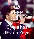 KEEP CALM cause we Cyara has dibs on Zayn! - Personalised Poster large
