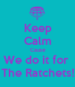 Keep Calm Cause We do it for  The Ratchets! - Personalised Poster large