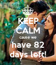 KEEP CALM cause we have 82 days left! - Personalised Poster large