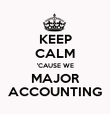 KEEP CALM 'CAUSE WE MAJOR ACCOUNTING - Personalised Poster large