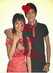 KEEP CALM CAUSE WE'R E JUST FRIENDS - Personalised Poster small