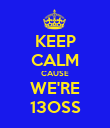 KEEP CALM CAUSE WE'RE 13OSS - Personalised Poster large