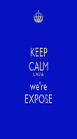 KEEP CALM CAUSE we're EXPOSE - Personalised Poster large