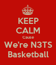 KEEP CALM Cause We're N3TS Basketball - Personalised Poster large