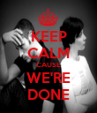 KEEP CALM CAUSE WE'RE DONE - Personalised Poster large