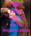 KEEP CALM cause we're Inseparable - Personalised Poster large