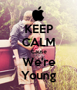 KEEP CALM Cause We're Young - Personalised Poster large