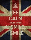 KEEP CALM 'cause when U SMILE, I SMILE - Personalised Poster large