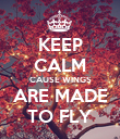KEEP CALM CAUSE WINGS ARE MADE TO FLY - Personalised Poster large