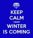 KEEP CALM cause WINTER IS COMING - Personalised Poster large