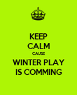 KEEP CALM CAUSE WINTER PLAY IS COMMING - Personalised Poster large