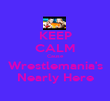 KEEP CALM Cause Wrestlemania's Nearly Here - Personalised Poster large