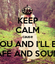 KEEP CALM cause YOU AND I'LL BE SAFE AND SOUND - Personalised Poster large