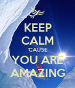 KEEP CALM 'CAUSE YOU ARE AMAZING - Personalised Poster large