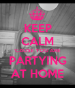 KEEP CALM 'CAUSE YOU ARE PARTYING AT HOME - Personalised Poster large
