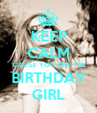 KEEP CALM 'CAUSE YOU ARE THE BIRTHDAY GIRL - Personalised Poster large