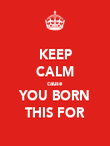 KEEP CALM cause YOU BORN THIS FOR - Personalised Poster large
