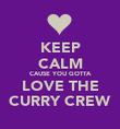 KEEP CALM CAUSE YOU GOTTA LOVE THE CURRY CREW - Personalised Poster large