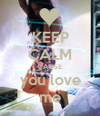 KEEP CALM CAUSE you love me - Personalised Poster large