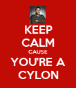 KEEP CALM CAUSE YOU'RE A CYLON - Personalised Poster large