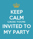 KEEP CALM CAUSE YOU'RE INVITED TO MY PARTY - Personalised Poster large