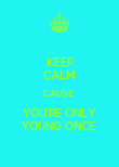 KEEP CALM CAUSE  YOU'RE ONLY YOUNG ONCE  - Personalised Poster large