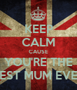 KEEP CALM CAUSE YOU'RE THE BEST MUM EVER - Personalised Poster large