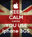 KEEP CALM CAUSE YOU USE Iphone 3GS - Personalised Poster large