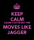 KEEP CALM CAUSE YOU'VE GOT THE MOVES LIKE JAGGER - Personalised Poster large