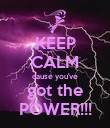 KEEP CALM cause you've got the POWER!!! - Personalised Poster large
