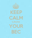 KEEP CALM CAUSE YOUR BEC - Personalised Poster large