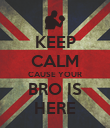KEEP CALM CAUSE YOUR BRO IS HERE - Personalised Poster large