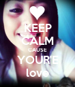 KEEP CALM CAUSE YOUR'E love - Personalised Poster large
