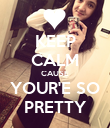KEEP CALM CAUSE YOUR'E SO PRETTY - Personalised Poster large