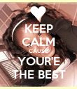 KEEP CALM CAUSE YOUR'E THE BEST - Personalised Poster large