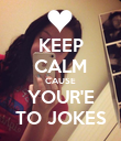 KEEP CALM CAUSE YOUR'E TO JOKES - Personalised Poster large