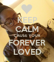 KEEP CALM CAUSE YOUR FOREVER LOVED - Personalised Poster large