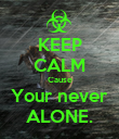 KEEP CALM Cause Your never ALONE. - Personalised Poster large