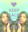 KEEP CALM CAUSE YOUR  THE ONE  I LOVE  - Personalised Poster small