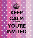 KEEP CALM CAUSE YOU'RE INVITED - Personalised Poster large