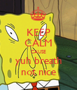 KEEP CALM CAUSE yuh breath not nice - Personalised Poster large