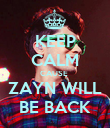 KEEP CALM CAUSE  ZAYN WILL BE BACK - Personalised Poster large