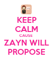 KEEP CALM CAUSE  ZAYN WILL PROPOSE - Personalised Poster small