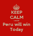 KEEP CALM cauze Peru will win Today - Personalised Poster large