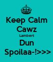 Keep Calm Cawz Lambert Dun  Spoilaa-!>>> - Personalised Poster large