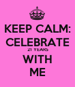 KEEP CALM: CELEBRATE 21 YEARS WITH ME - Personalised Poster large