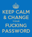 KEEP CALM & CHANGE YOUR FUCKING PASSWORD - Personalised Poster large