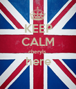 KEEP CALM cheryls  here  - Personalised Poster large