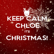 KEEP CALM CHLOE IT'S CHRISTMAS!  - Personalised Poster large
